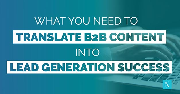 What You Need to Translate B2B Content into Lead Generation Success